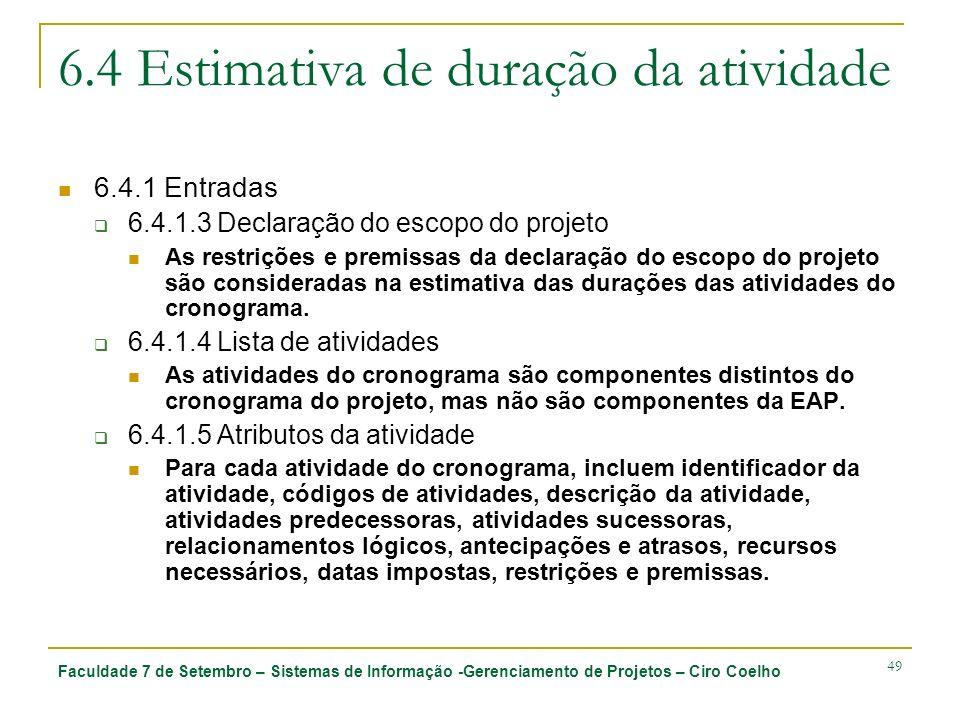 Faculdade 7 de Setembro – Sistemas de Informação -Gerenciamento de Projetos – Ciro Coelho 49 6.4 Estimativa de duração da atividade 6.4.1 Entradas 6.4