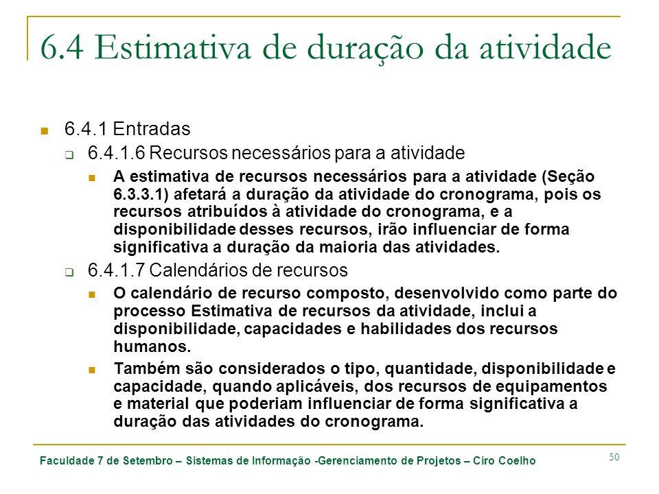 Faculdade 7 de Setembro – Sistemas de Informação -Gerenciamento de Projetos – Ciro Coelho 50 6.4 Estimativa de duração da atividade 6.4.1 Entradas 6.4