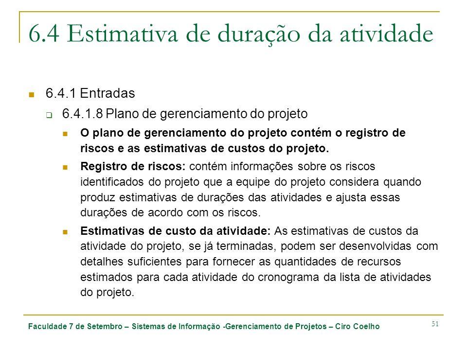 Faculdade 7 de Setembro – Sistemas de Informação -Gerenciamento de Projetos – Ciro Coelho 51 6.4 Estimativa de duração da atividade 6.4.1 Entradas 6.4