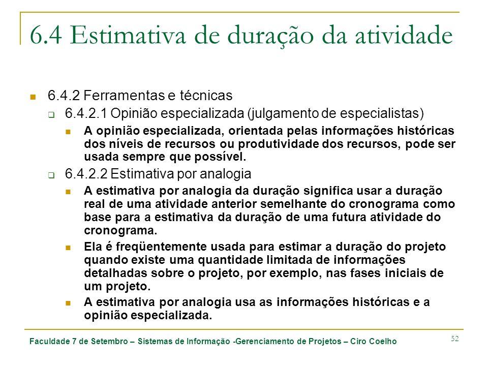 Faculdade 7 de Setembro – Sistemas de Informação -Gerenciamento de Projetos – Ciro Coelho 52 6.4 Estimativa de duração da atividade 6.4.2 Ferramentas