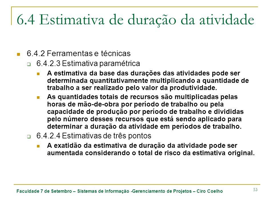 Faculdade 7 de Setembro – Sistemas de Informação -Gerenciamento de Projetos – Ciro Coelho 53 6.4 Estimativa de duração da atividade 6.4.2 Ferramentas