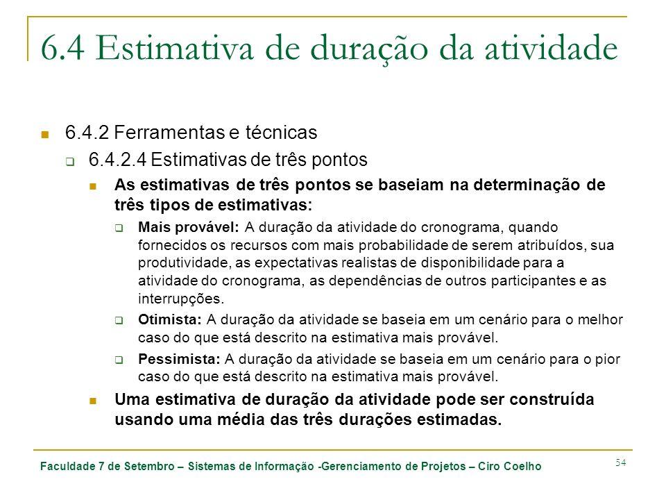 Faculdade 7 de Setembro – Sistemas de Informação -Gerenciamento de Projetos – Ciro Coelho 54 6.4 Estimativa de duração da atividade 6.4.2 Ferramentas