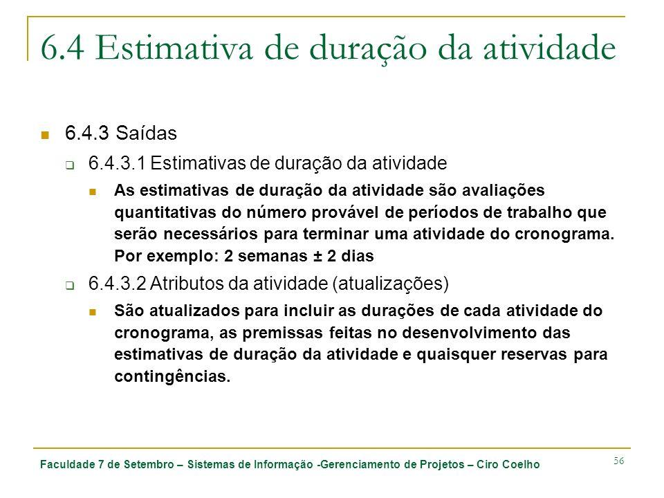 Faculdade 7 de Setembro – Sistemas de Informação -Gerenciamento de Projetos – Ciro Coelho 56 6.4 Estimativa de duração da atividade 6.4.3 Saídas 6.4.3