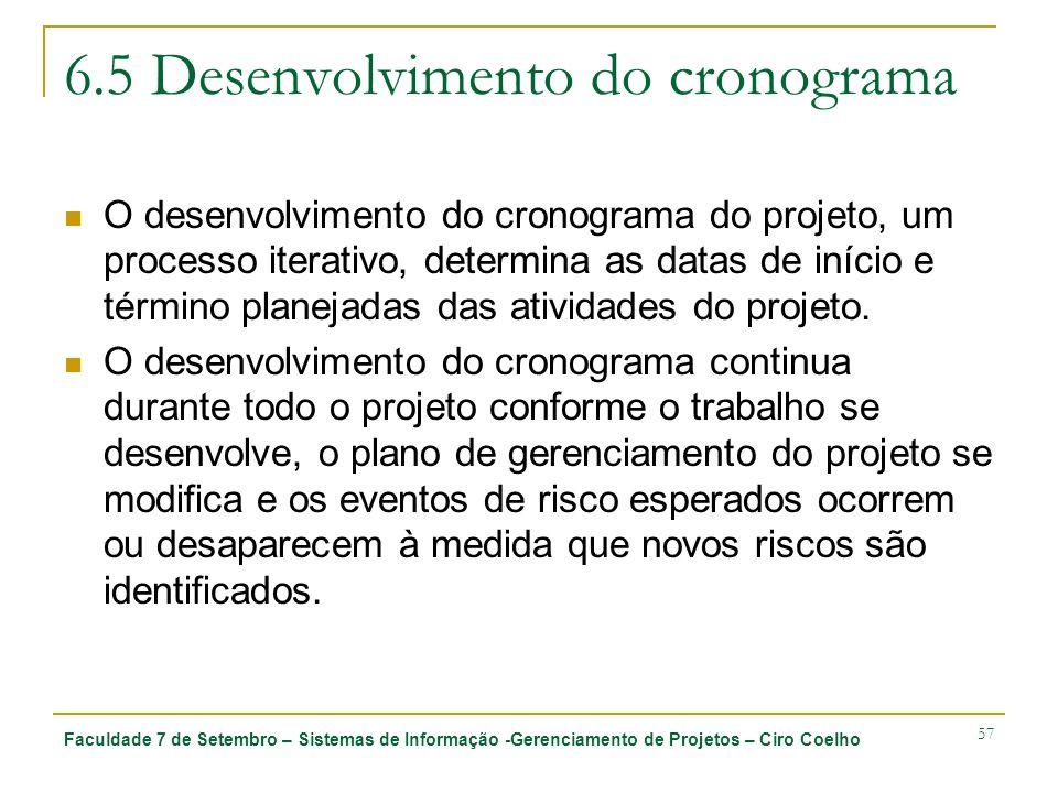 Faculdade 7 de Setembro – Sistemas de Informação -Gerenciamento de Projetos – Ciro Coelho 57 6.5 Desenvolvimento do cronograma O desenvolvimento do cr