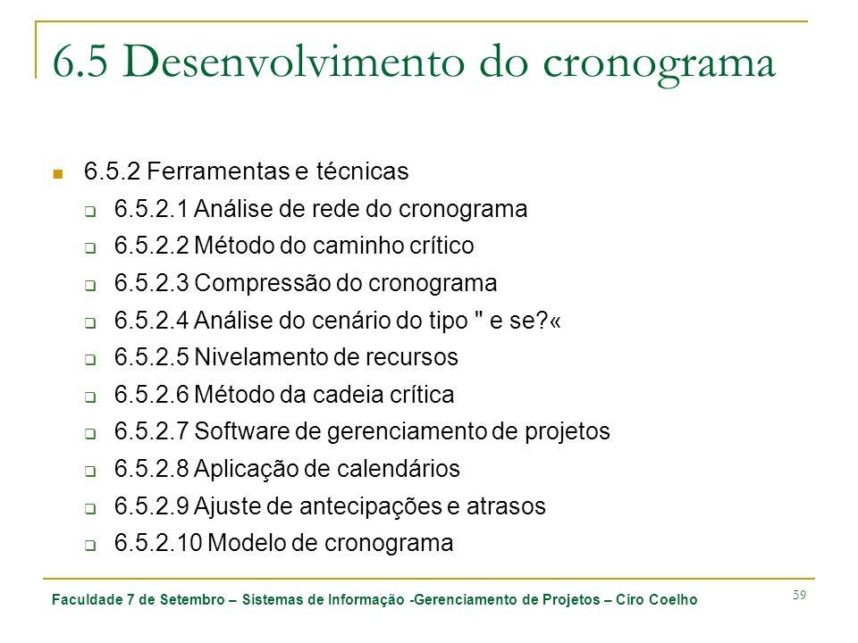Faculdade 7 de Setembro – Sistemas de Informação -Gerenciamento de Projetos – Ciro Coelho 59 6.5 Desenvolvimento do cronograma 6.5.2 Ferramentas e téc