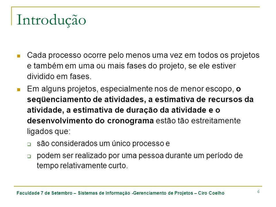 Faculdade 7 de Setembro – Sistemas de Informação -Gerenciamento de Projetos – Ciro Coelho 6 Introdução Cada processo ocorre pelo menos uma vez em todo