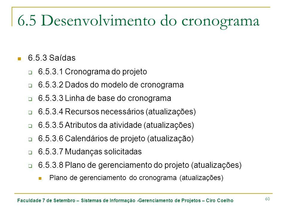 Faculdade 7 de Setembro – Sistemas de Informação -Gerenciamento de Projetos – Ciro Coelho 60 6.5 Desenvolvimento do cronograma 6.5.3 Saídas 6.5.3.1 Cr