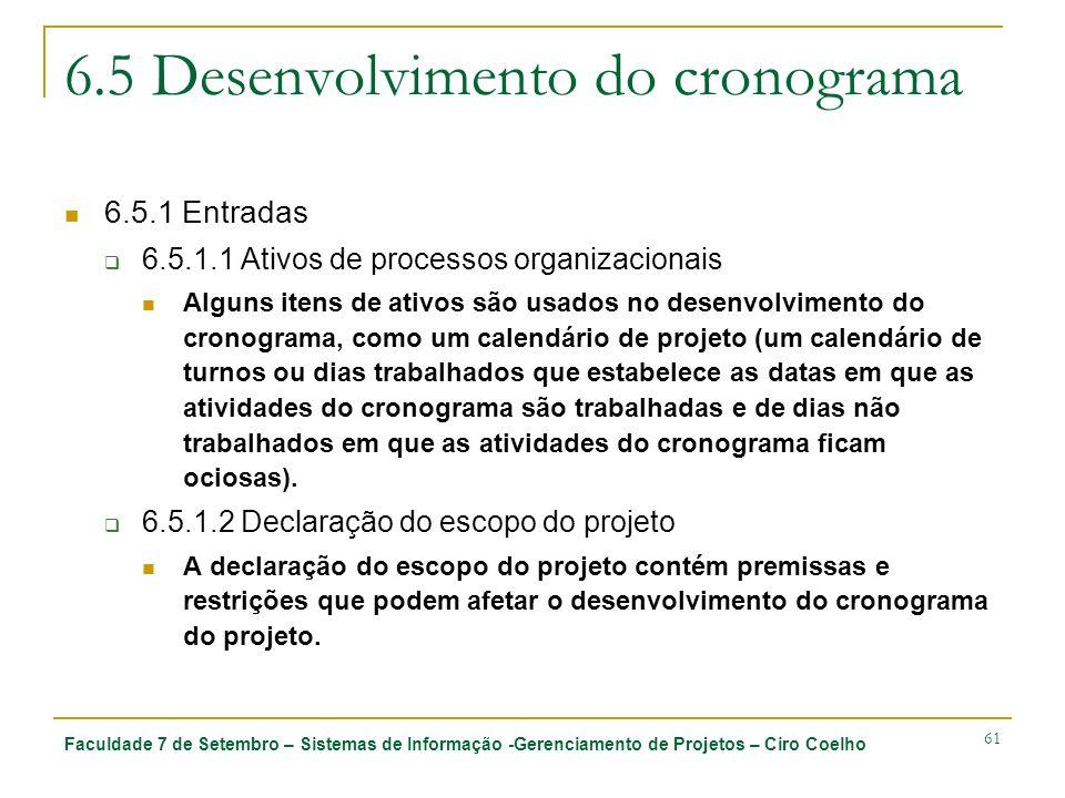 Faculdade 7 de Setembro – Sistemas de Informação -Gerenciamento de Projetos – Ciro Coelho 61 6.5 Desenvolvimento do cronograma 6.5.1 Entradas 6.5.1.1