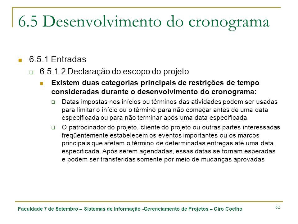 Faculdade 7 de Setembro – Sistemas de Informação -Gerenciamento de Projetos – Ciro Coelho 62 6.5 Desenvolvimento do cronograma 6.5.1 Entradas 6.5.1.2