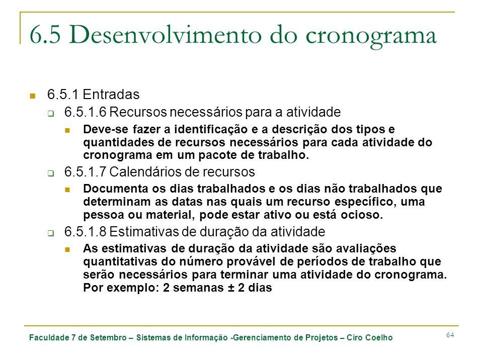 Faculdade 7 de Setembro – Sistemas de Informação -Gerenciamento de Projetos – Ciro Coelho 64 6.5 Desenvolvimento do cronograma 6.5.1 Entradas 6.5.1.6