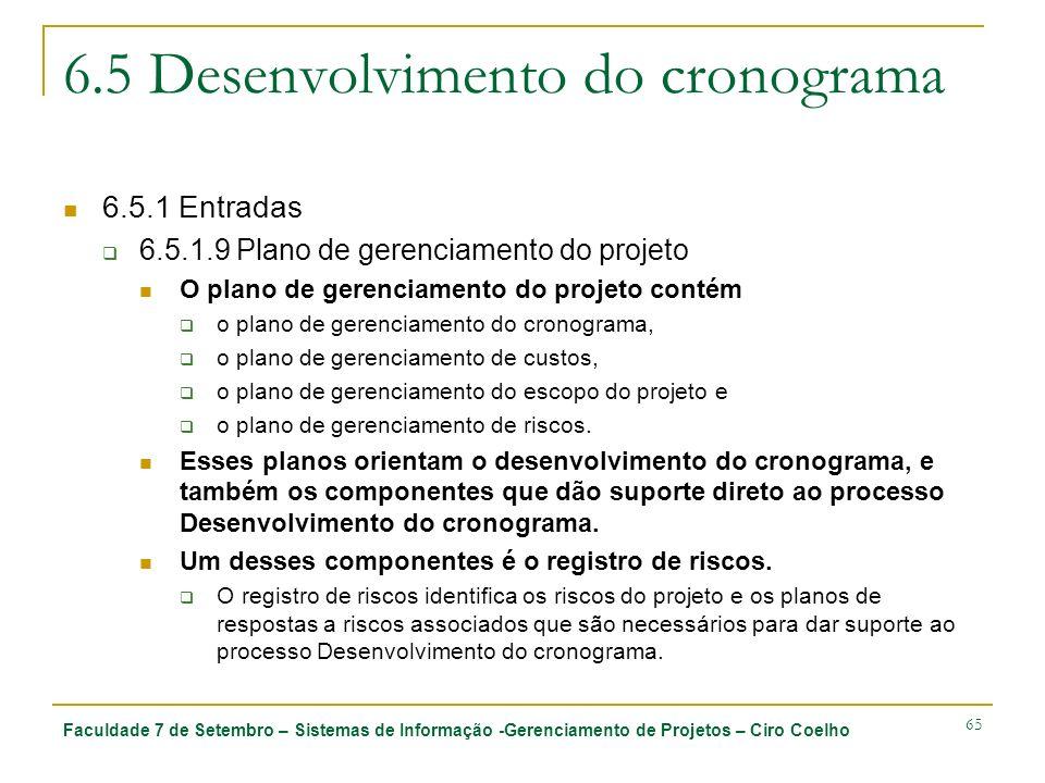 Faculdade 7 de Setembro – Sistemas de Informação -Gerenciamento de Projetos – Ciro Coelho 65 6.5 Desenvolvimento do cronograma 6.5.1 Entradas 6.5.1.9