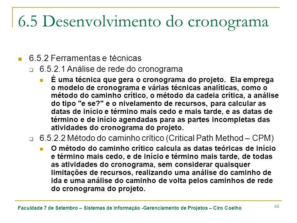 Faculdade 7 de Setembro – Sistemas de Informação -Gerenciamento de Projetos – Ciro Coelho 66 6.5 Desenvolvimento do cronograma 6.5.2 Ferramentas e téc
