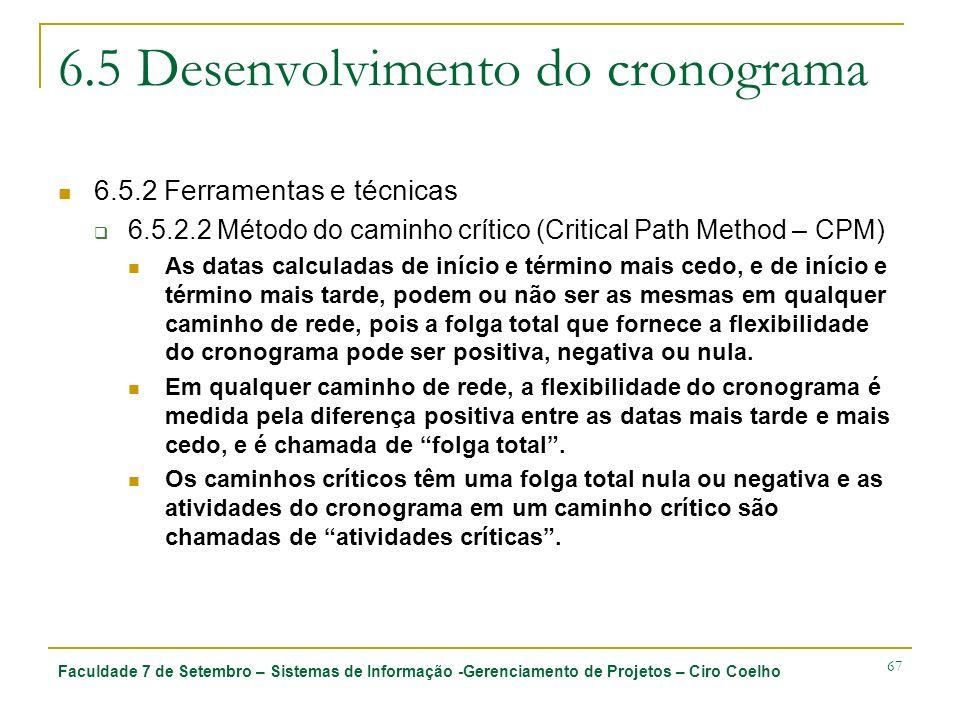 Faculdade 7 de Setembro – Sistemas de Informação -Gerenciamento de Projetos – Ciro Coelho 67 6.5 Desenvolvimento do cronograma 6.5.2 Ferramentas e téc