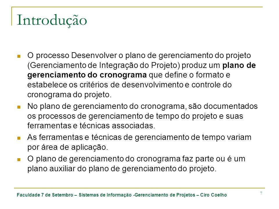 Faculdade 7 de Setembro – Sistemas de Informação -Gerenciamento de Projetos – Ciro Coelho 58 6.5 Desenvolvimento do cronograma 6.5.1 Entradas 6.5.1.1 Ativos de processos organizacionais 6.5.1.2 Declaração do escopo do projeto 6.5.1.3 Lista de atividades 6.5.1.4 Atributos de atividade 6.5.1.5 Diagramas de rede do cronograma do projeto 6.5.1.6 Recursos necessários para a atividade 6.5.1.7 Calendários de recursos 6.5.1.8 Estimativas de duração da atividade 6.5.1.9 Plano de gerenciamento do projeto Registro de risco