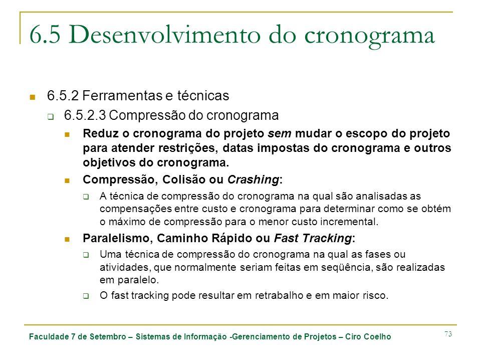 Faculdade 7 de Setembro – Sistemas de Informação -Gerenciamento de Projetos – Ciro Coelho 73 6.5 Desenvolvimento do cronograma 6.5.2 Ferramentas e téc