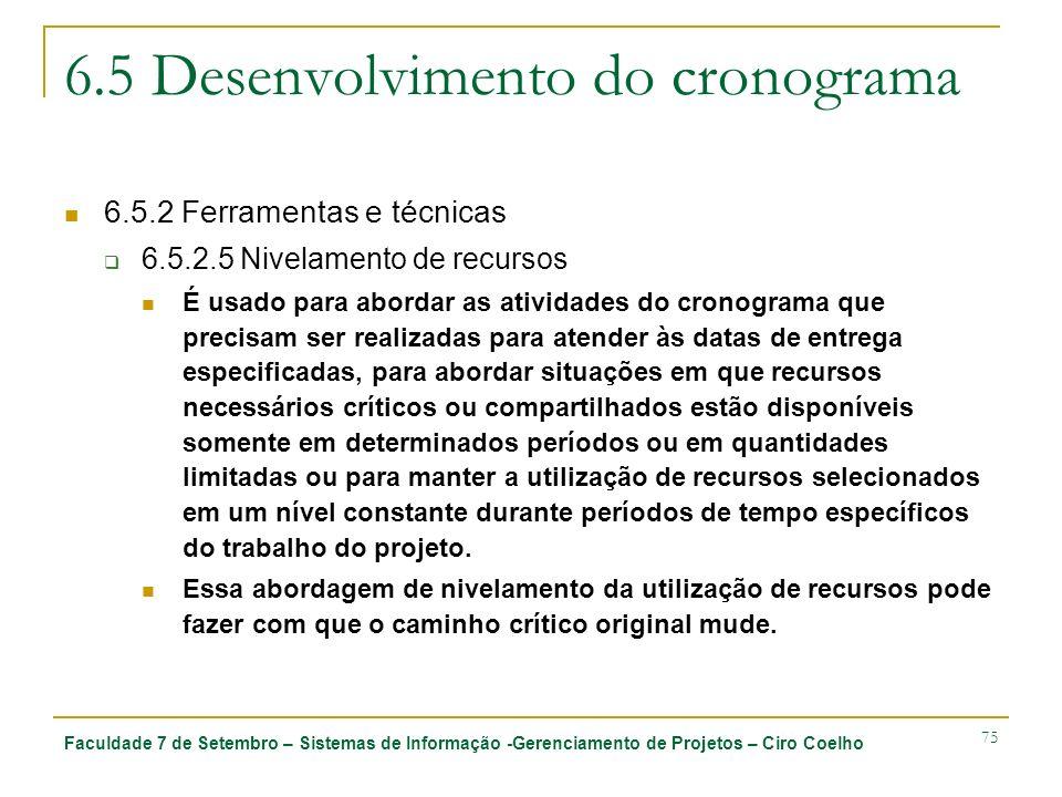 Faculdade 7 de Setembro – Sistemas de Informação -Gerenciamento de Projetos – Ciro Coelho 75 6.5 Desenvolvimento do cronograma 6.5.2 Ferramentas e téc
