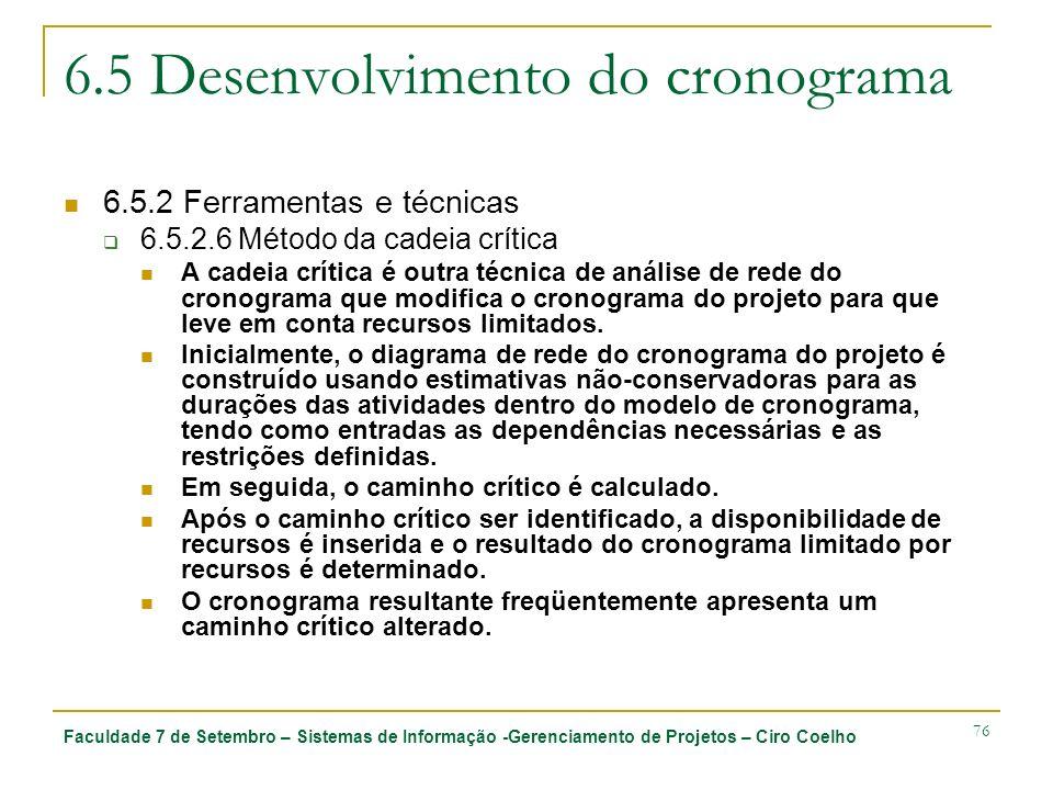 Faculdade 7 de Setembro – Sistemas de Informação -Gerenciamento de Projetos – Ciro Coelho 76 6.5 Desenvolvimento do cronograma 6.5.2 Ferramentas e téc