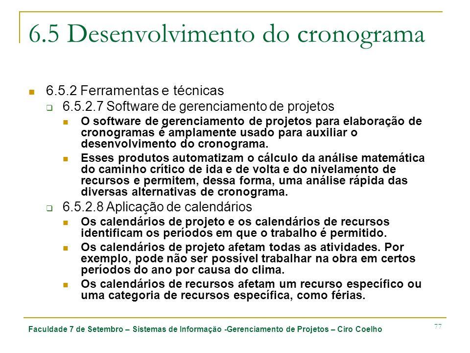 Faculdade 7 de Setembro – Sistemas de Informação -Gerenciamento de Projetos – Ciro Coelho 77 6.5 Desenvolvimento do cronograma 6.5.2 Ferramentas e téc