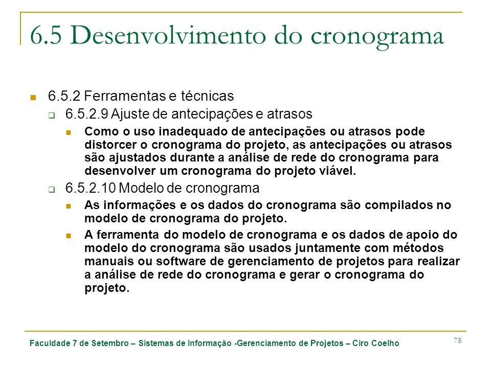 Faculdade 7 de Setembro – Sistemas de Informação -Gerenciamento de Projetos – Ciro Coelho 78 6.5 Desenvolvimento do cronograma 6.5.2 Ferramentas e téc
