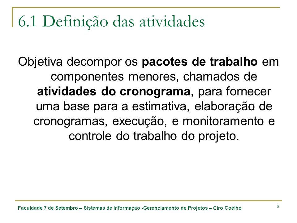 Faculdade 7 de Setembro – Sistemas de Informação -Gerenciamento de Projetos – Ciro Coelho 8 6.1 Definição das atividades Objetiva decompor os pacotes