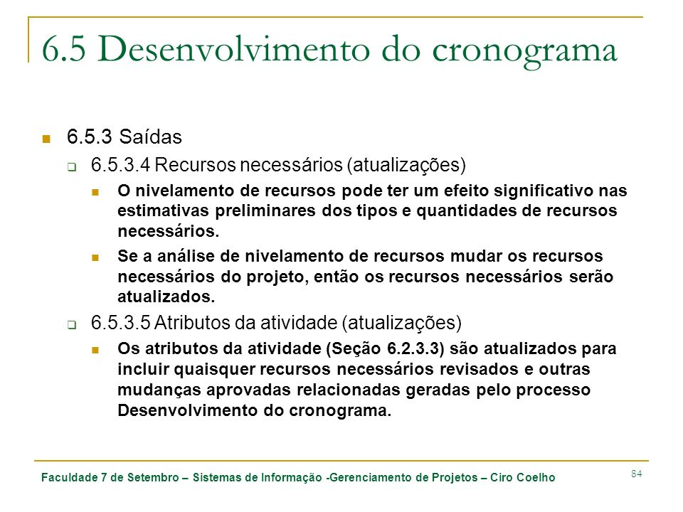 Faculdade 7 de Setembro – Sistemas de Informação -Gerenciamento de Projetos – Ciro Coelho 84 6.5 Desenvolvimento do cronograma 6.5.3 Saídas 6.5.3.4 Re