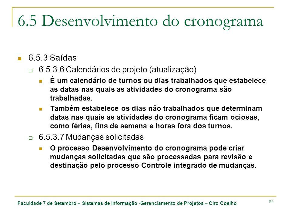 Faculdade 7 de Setembro – Sistemas de Informação -Gerenciamento de Projetos – Ciro Coelho 85 6.5 Desenvolvimento do cronograma 6.5.3 Saídas 6.5.3.6 Ca