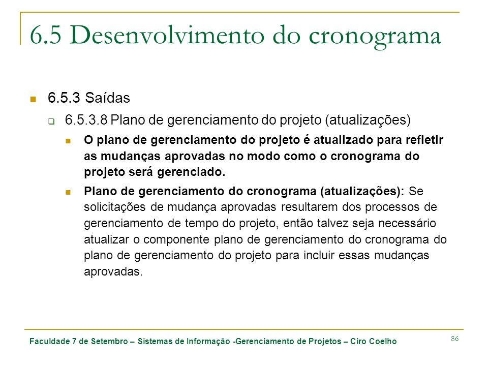 Faculdade 7 de Setembro – Sistemas de Informação -Gerenciamento de Projetos – Ciro Coelho 86 6.5 Desenvolvimento do cronograma 6.5.3 Saídas 6.5.3.8 Pl