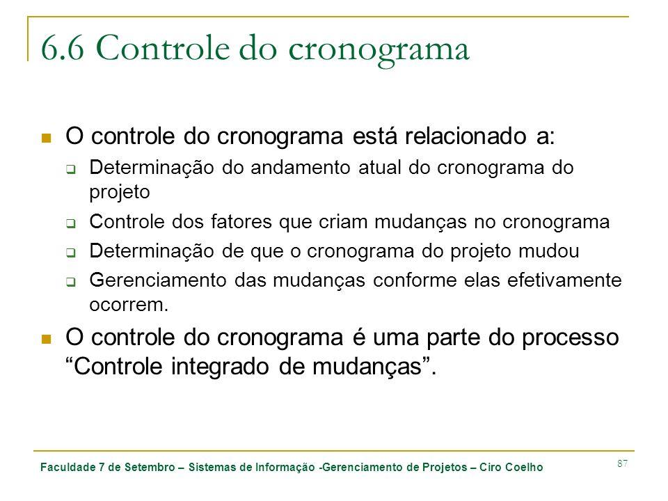 Faculdade 7 de Setembro – Sistemas de Informação -Gerenciamento de Projetos – Ciro Coelho 87 6.6 Controle do cronograma O controle do cronograma está
