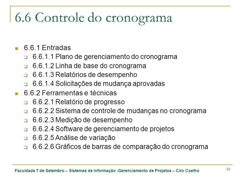 Faculdade 7 de Setembro – Sistemas de Informação -Gerenciamento de Projetos – Ciro Coelho 88 6.6 Controle do cronograma 6.6.1 Entradas 6.6.1.1 Plano d