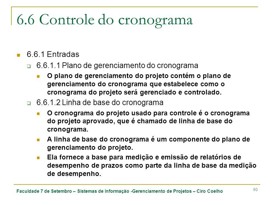 Faculdade 7 de Setembro – Sistemas de Informação -Gerenciamento de Projetos – Ciro Coelho 90 6.6 Controle do cronograma 6.6.1 Entradas 6.6.1.1 Plano d
