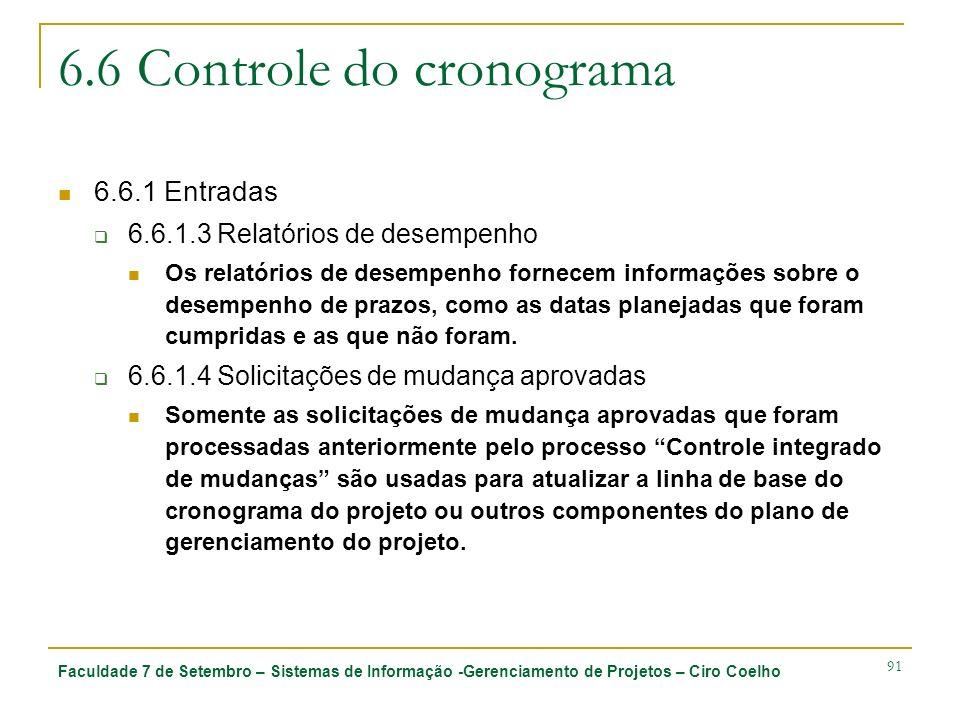 Faculdade 7 de Setembro – Sistemas de Informação -Gerenciamento de Projetos – Ciro Coelho 91 6.6 Controle do cronograma 6.6.1 Entradas 6.6.1.3 Relatór
