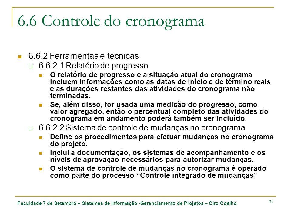 Faculdade 7 de Setembro – Sistemas de Informação -Gerenciamento de Projetos – Ciro Coelho 92 6.6 Controle do cronograma 6.6.2 Ferramentas e técnicas 6