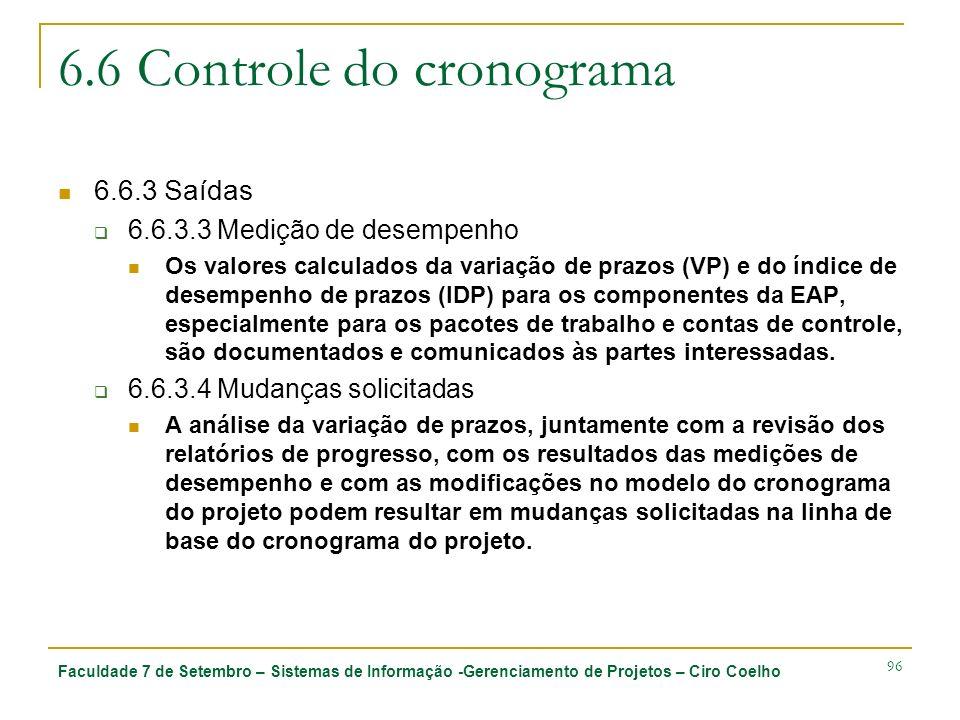 Faculdade 7 de Setembro – Sistemas de Informação -Gerenciamento de Projetos – Ciro Coelho 96 6.6 Controle do cronograma 6.6.3 Saídas 6.6.3.3 Medição d