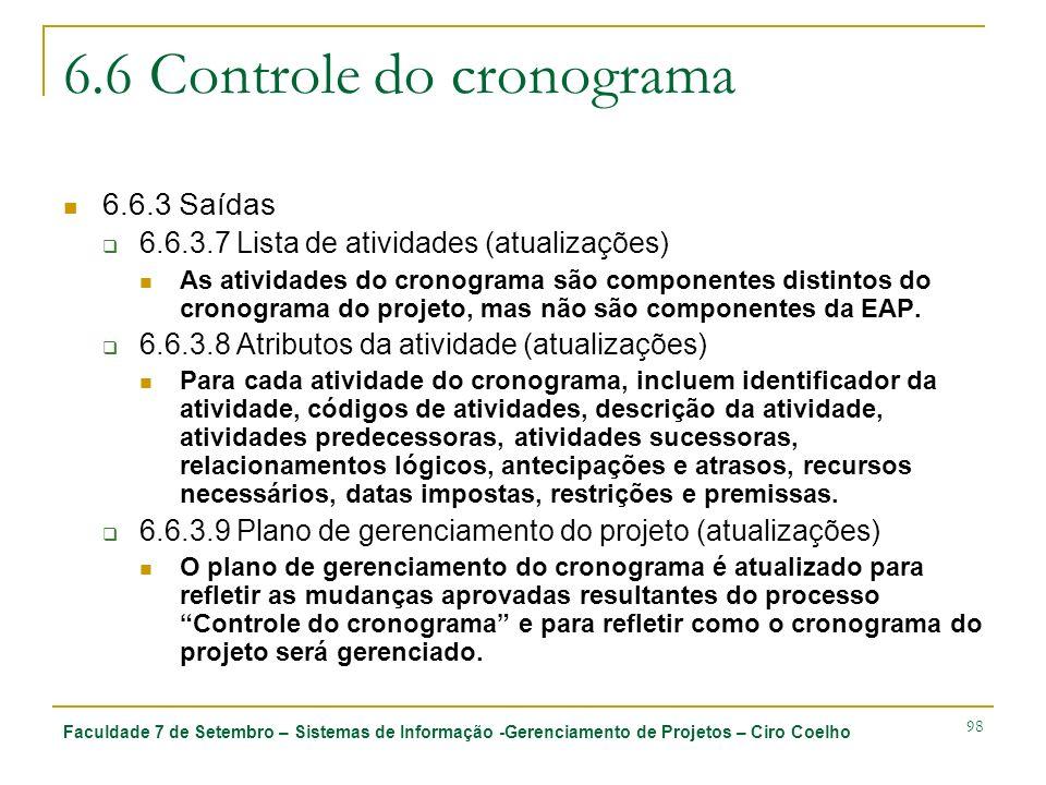 Faculdade 7 de Setembro – Sistemas de Informação -Gerenciamento de Projetos – Ciro Coelho 98 6.6 Controle do cronograma 6.6.3 Saídas 6.6.3.7 Lista de