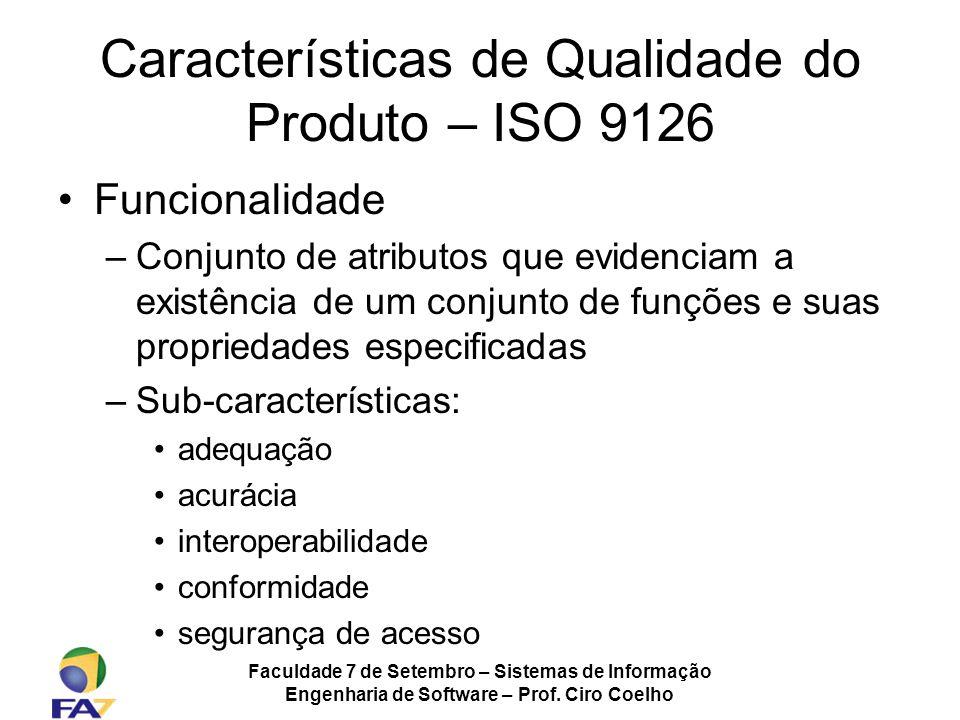 Faculdade 7 de Setembro – Sistemas de Informação Engenharia de Software – Prof. Ciro Coelho Características de Qualidade do Produto – ISO 9126 Funcion