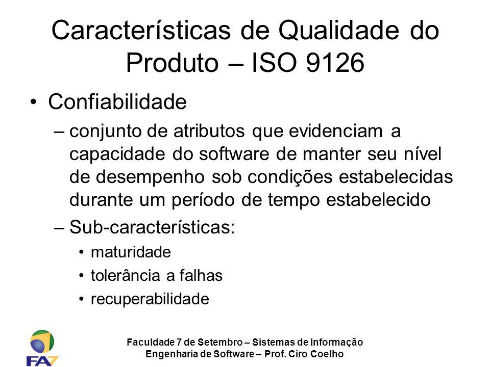 Faculdade 7 de Setembro – Sistemas de Informação Engenharia de Software – Prof. Ciro Coelho Características de Qualidade do Produto – ISO 9126 Confiab