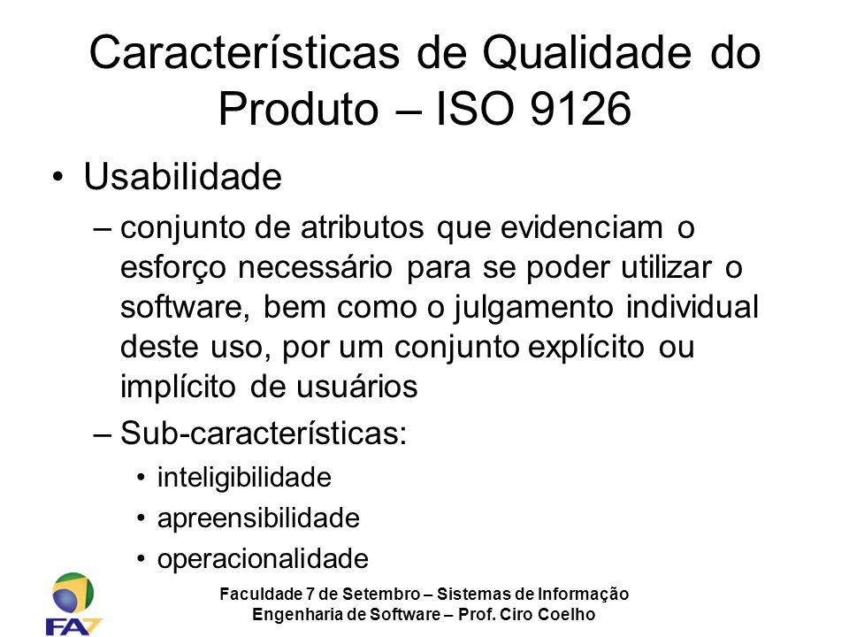 Faculdade 7 de Setembro – Sistemas de Informação Engenharia de Software – Prof. Ciro Coelho Características de Qualidade do Produto – ISO 9126 Usabili