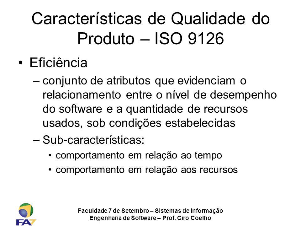 Faculdade 7 de Setembro – Sistemas de Informação Engenharia de Software – Prof. Ciro Coelho Características de Qualidade do Produto – ISO 9126 Eficiên