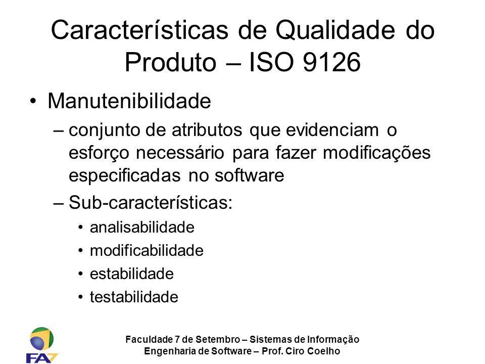 Faculdade 7 de Setembro – Sistemas de Informação Engenharia de Software – Prof. Ciro Coelho Características de Qualidade do Produto – ISO 9126 Manuten