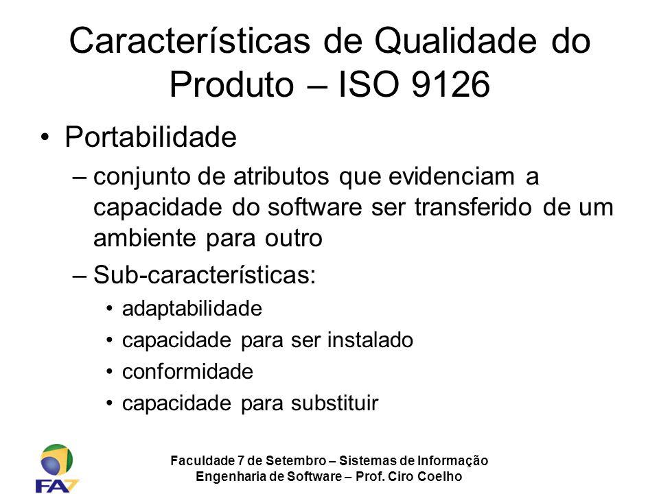 Faculdade 7 de Setembro – Sistemas de Informação Engenharia de Software – Prof. Ciro Coelho Características de Qualidade do Produto – ISO 9126 Portabi