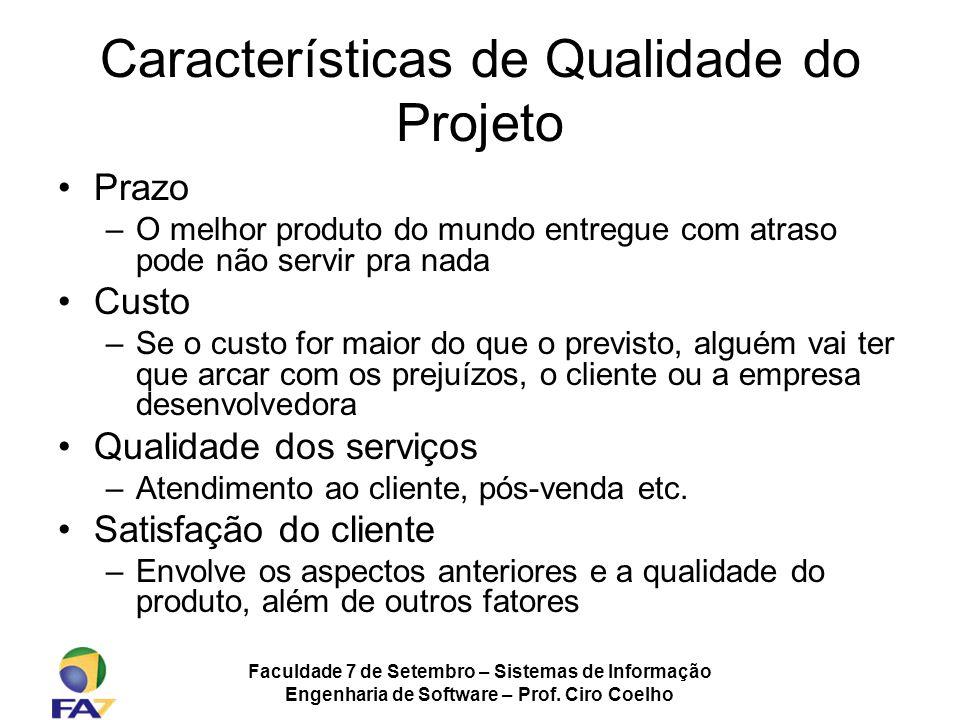 Faculdade 7 de Setembro – Sistemas de Informação Engenharia de Software – Prof. Ciro Coelho Características de Qualidade do Projeto Prazo –O melhor pr