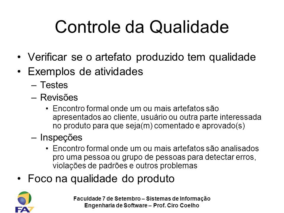 Faculdade 7 de Setembro – Sistemas de Informação Engenharia de Software – Prof. Ciro Coelho Controle da Qualidade Verificar se o artefato produzido te