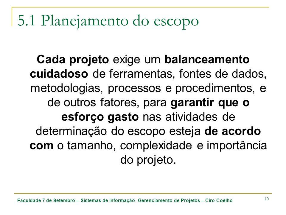 Faculdade 7 de Setembro – Sistemas de Informação -Gerenciamento de Projetos – Ciro Coelho 10 5.1 Planejamento do escopo Cada projeto exige um balancea