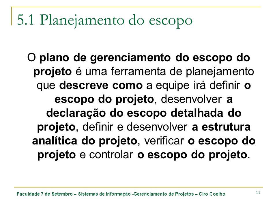 Faculdade 7 de Setembro – Sistemas de Informação -Gerenciamento de Projetos – Ciro Coelho 11 5.1 Planejamento do escopo O plano de gerenciamento do es