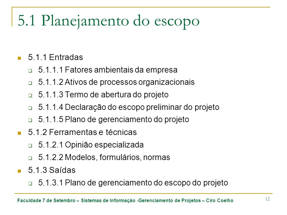 Faculdade 7 de Setembro – Sistemas de Informação -Gerenciamento de Projetos – Ciro Coelho 12 5.1 Planejamento do escopo 5.1.1 Entradas 5.1.1.1 Fatores