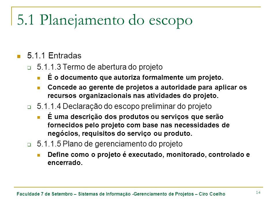 Faculdade 7 de Setembro – Sistemas de Informação -Gerenciamento de Projetos – Ciro Coelho 14 5.1 Planejamento do escopo 5.1.1 Entradas 5.1.1.3 Termo d