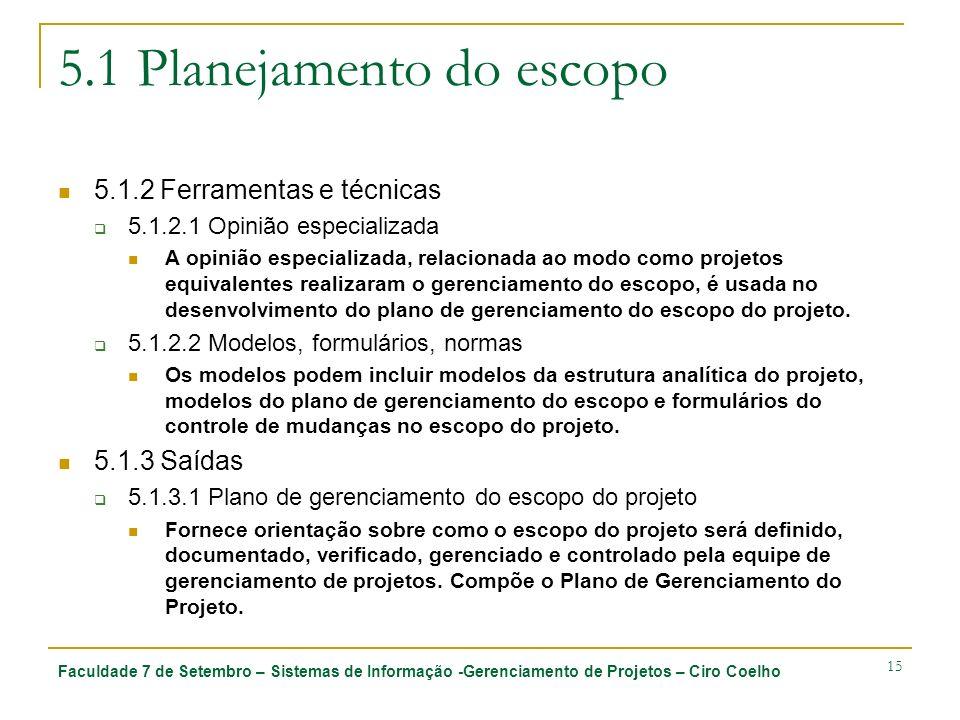 Faculdade 7 de Setembro – Sistemas de Informação -Gerenciamento de Projetos – Ciro Coelho 15 5.1 Planejamento do escopo 5.1.2 Ferramentas e técnicas 5