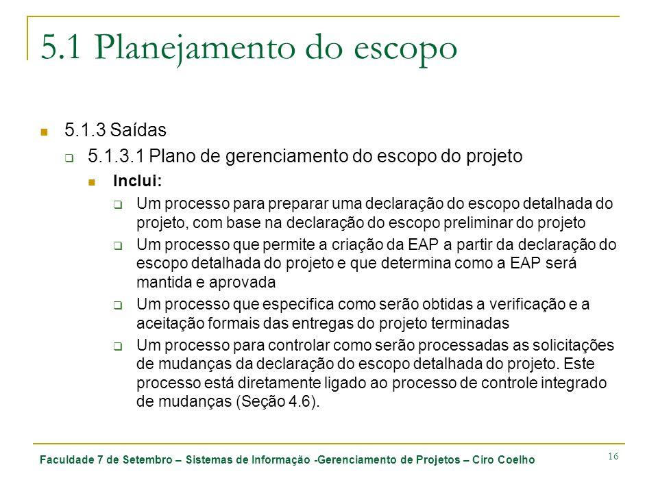 Faculdade 7 de Setembro – Sistemas de Informação -Gerenciamento de Projetos – Ciro Coelho 16 5.1 Planejamento do escopo 5.1.3 Saídas 5.1.3.1 Plano de