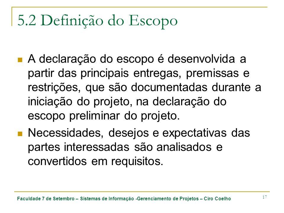Faculdade 7 de Setembro – Sistemas de Informação -Gerenciamento de Projetos – Ciro Coelho 17 5.2 Definição do Escopo A declaração do escopo é desenvol