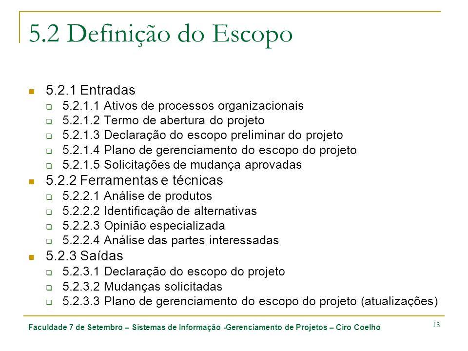 Faculdade 7 de Setembro – Sistemas de Informação -Gerenciamento de Projetos – Ciro Coelho 18 5.2 Definição do Escopo 5.2.1 Entradas 5.2.1.1 Ativos de